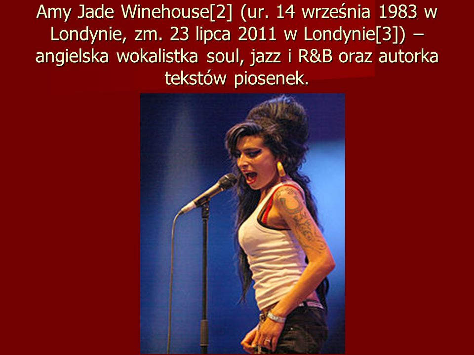 Amy Jade Winehouse[2] (ur. 14 września 1983 w Londynie, zm